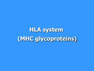HLA system  (MHC glycoproteins)