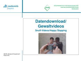 Datendownload/ Gewaltvideos   Snuff-Videos/Happy Slapping