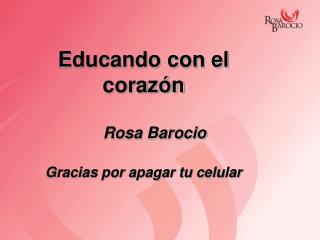 Educando con el corazón Rosa Barocio Gracias por apagar tu celular
