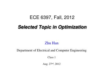 ECE 6397, Fall, 2012 Selected Topic in Optimization