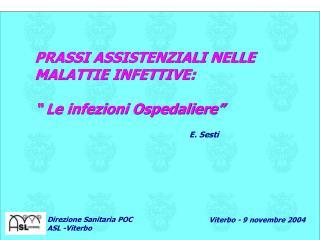"""PRASSI ASSISTENZIALI NELLE MALATTIE INFETTIVE:  """" Le infezioni Ospedaliere"""""""