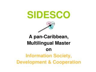 SIDESCO A pan-Caribbean,  Multilingual Master on  Information Society,  Development & Cooperation