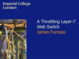 A Throttling Layer-7 Web Switch James Furness