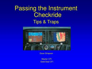 Passing the Instrument Checkride Tips & Traps Dave Simpson Master CFI    Gold Seal CFI
