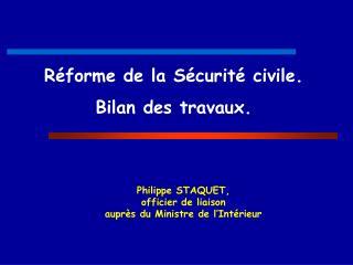 R�forme de la S�curit� civile. Bilan des travaux.