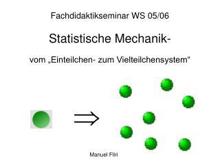 Fachdidaktikseminar WS 05/06 Statistische Mechanik- vom �Einteilchen- zum Vielteilchensystem�