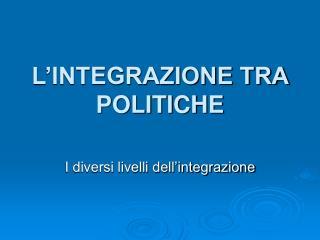 L'INTEGRAZIONE TRA POLITICHE