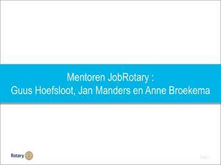 Mentoren JobRotary  :  Guus  Hoefsloot ,  Jan  Manders  en Anne  Broekema