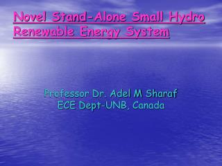 Novel Stand-Alone Small Hydro Renewable Energy System