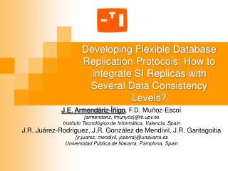 J.E. Armendáriz-Íñigo , F.D. Muñoz-Escoí {armendariz, fmunyoz}@iti.upv.es