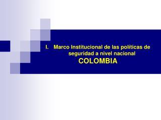 Marco Institucional de las políticas de seguridad a nivel nacional COLOMBIA