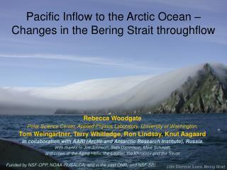 Rebecca Woodgate Polar Science Center, Applied Physics Laboratory, University of Washington,
