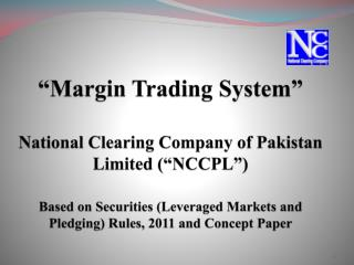 Margin Trading System    National Clearing Company of Pakistan Limited  NCCPL    Based on Securities Leveraged Markets