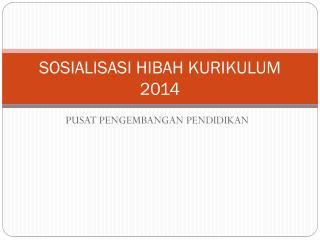 SOSIALISASI HIBAH KURIKULUM 2014