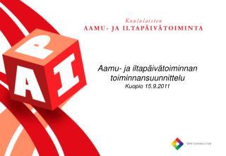 Aamu- ja iltapäivätoiminnan toiminnansuunnittelu Kuopio 15.9.2011