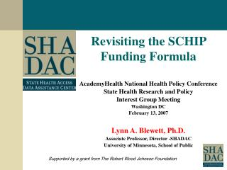 Revisiting the SCHIP Funding Formula AcademyHealth National Health Policy Conference