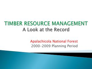 TIMBER RESOURCE MANAGEMENT  A Look at the Record