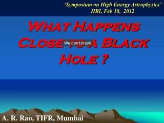 What Happens Close to a Black Hole ?