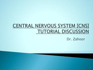 CENTRAL NERVOUS SYSTEM [CNS]  TUTORIAL DISCUSSION