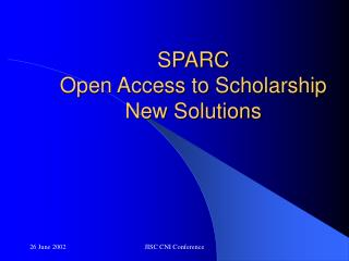 SPARC  Open Access to Scholarship  New Solutions