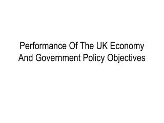 Performance Of The UK Economy And Government Policy Objectives