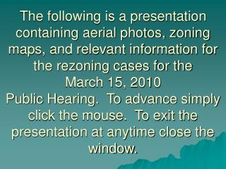 The following is a presentation containing aerial photos, zoning maps, and relevant information for the rezoning cases f
