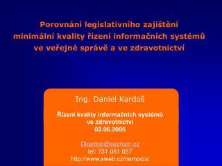 Ing. Daniel Kardoš Řízení kvality informačních systémů  ve zdravotnictví 02.06.2005