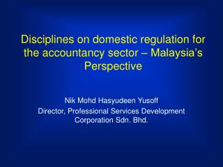 Disciplines on domestic regulation for the accountancy sector   Malaysia s Perspective