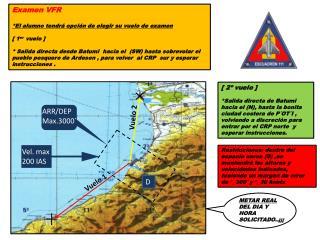 Examen VFR *El alumno tendrá opción de elegir su vuelo de examen [ 1 er   vuelo ]