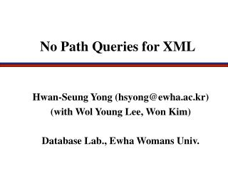 Hwan-Seung Yong (hsyong@ewha.ac.kr) (with Wol Young Lee, Won Kim) Database Lab., Ewha Womans Univ.