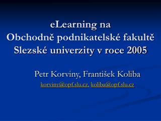 eLearning na  Obchodně podnikatelské fakultě Slezské univerzity v roce 2005