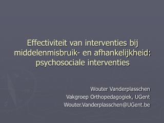 Wouter Vanderplasschen Vakgroep Orthopedagogiek, UGent Wouter.Vanderplasschen@UGent.be
