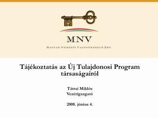 Tájékoztatás az Új Tulajdonosi Program társaságairól Tátrai Miklós Vezérigazgató 2008. június 4.