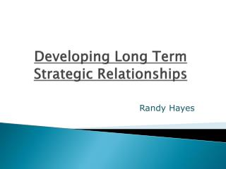 Developing Long Term Strategic Relationships