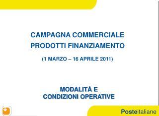 CAMPAGNA COMMERCIALE  PRODOTTI FINANZIAMENTO (1 MARZO – 16 APRILE 2011)