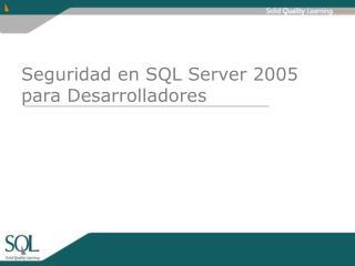 Seguridad en SQL Server 2005 para Desarrolladores