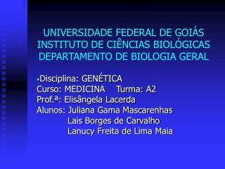 UNIVERSIDADE FEDERAL DE GOIÁS INSTITUTO DE CIÊNCIAS BIOLÓGICAS DEPARTAMENTO DE BIOLOGIA GERAL