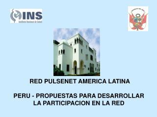 RED PULSENET AMERICA LATINA  PERU - PROPUESTAS PARA DESARROLLAR LA PARTICIPACION EN LA RED