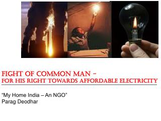 "Fight of Common Man - For his Right towards Affordable Electricity ""My Home India – An NGO"""