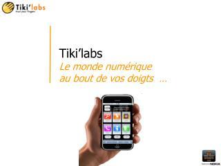 Tiki'labs L e monde numérique  au bout de  vos doigts  …