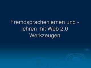 Fremdsprachenlernen und -lehren mit Web 2.0 Werkzeugen