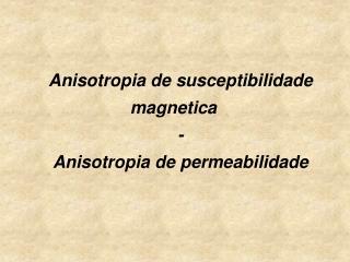 Anisotropia de susceptibilidade magnetica - Anisotropia de permeabilidade