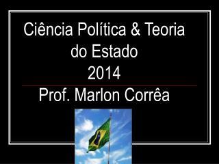 Ciência Política & Teoria do Estado 2014 Prof. Marlon Corrêa