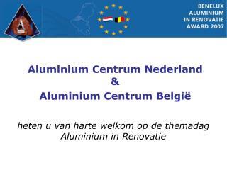 heten u van harte welkom op de themadag  Aluminium in Renovatie