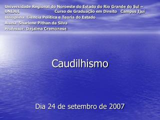 O termo CAUDILHO corresponde:  A toda uma classe social;