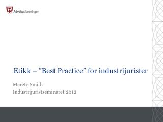 "Etikk – ""Best Practice"" for industrijurister"