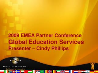2009 EMEA Partner Conference Global Education Services Presenter – Cindy Phillips