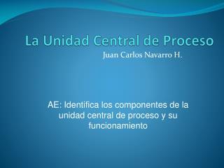 La Unidad Central de Proceso