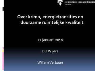 Over krimp, energietransities en duurzame ruimtelijke kwaliteit 22 januari  2010 EO Wijers