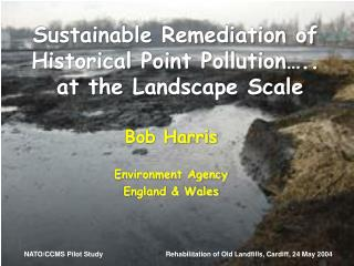 Sustainable Remediation of Historical Point Pollution…..  at the Landscape Scale